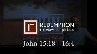 John 15:18 - 16:4 - Redemption Calvary