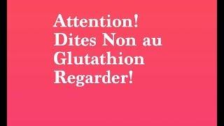 Alert : REGARDER AVANT DE CONTINUER DE PRENDRE LE GLUTATHION ..