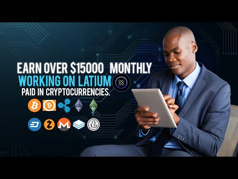 Earn Over $15000 Monthly Working on LATIUM –  Paid In Cryptocurrencies.