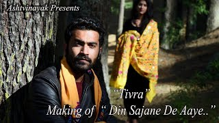    Tivra    Making of Din Sajne De Aaye    Singer Aditya Thakur   