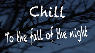 Chill - To the fall of the night
