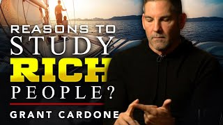 WHY YOU SHOULD STUDY RICH PEOPLE PERIOD! - Grant Cardone | London Real