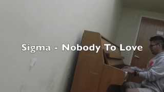 Download Sigma - Nobody To Love Piano Cover MP3 song and Music Video
