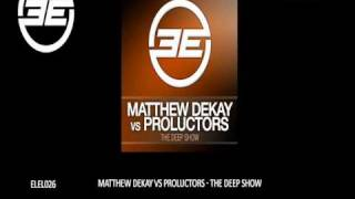 Matthew Dekay vs. Proluctors - The Deep Show (Original Mix) (ELEL026)