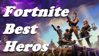 Fortnite: Best Heros/Characters you must get! Which Suits your play style?