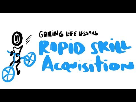 Rapid Skill Acquisition (Gaming Life Lessons)