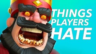 10 Things Clash Royale Players HATE
