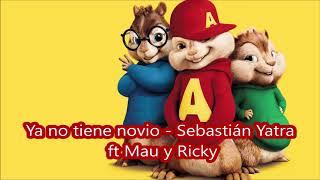 Ya No Tiene Novio Sebastián Yatra Ft Mau Y Ricky - Alvin Y Las Ardillas