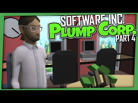 Software Inc. - Plump Corp | Part 4