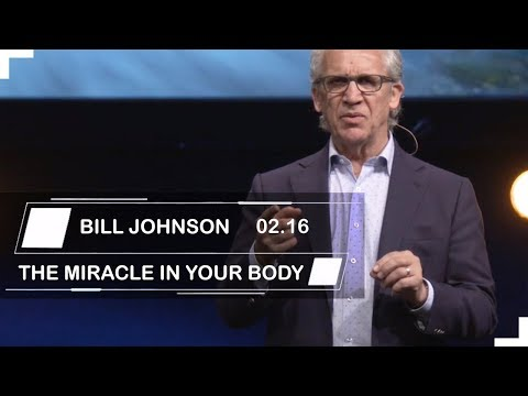 Bill Johnson | Sermons 2019 | THE MIRACLE IN YOUR BODY