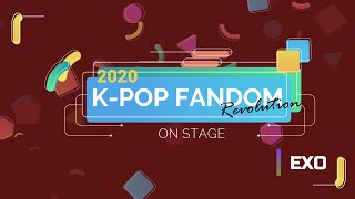 K-POP FANDOM REVOLUTION 2020 | On Stage: EXO [엑소]