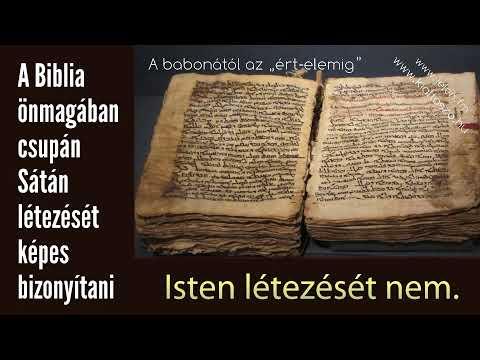 A Biblia önmagában csupán Sátán létezését képes bizonyítani. Isten létezését nem.