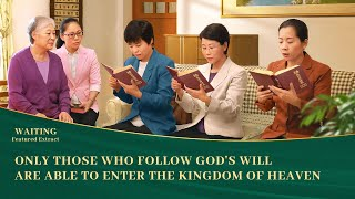 "Gospel Movie Clip ""Waiting"" (3) - Only Those Who Follow God's Will Are Able to Enter the Kingdom of Heaven"
