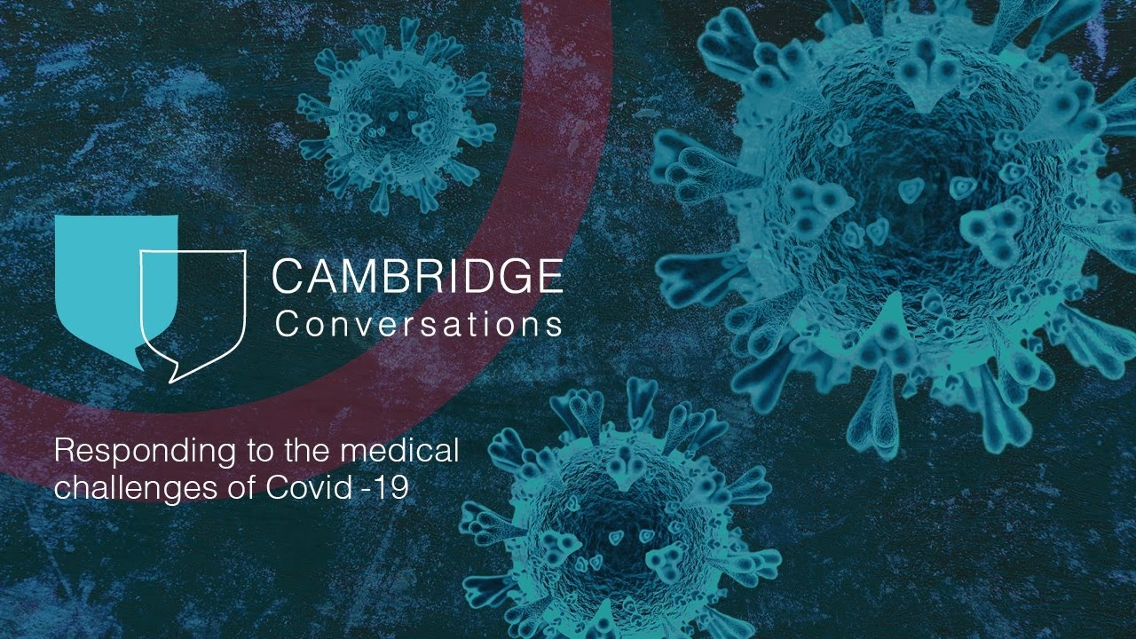 Cambridge Conversations: Responding to the Medical Challenges of COVID-19