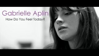 Gabrielle Aplin  //  How Do You Feel Today