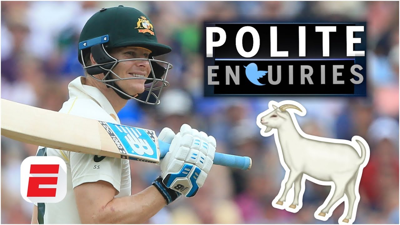 #PoliteEnquiries: Is Australia's Steve Smith in line to be the GOAT? | 2019 Ashes