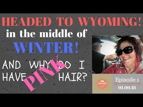 Episode 15-Why Are We Heading North to Wyoming & Why Do I Have Pink Hair?