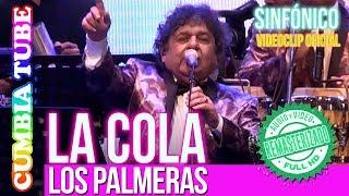 Los Palmeras - La Cola | Sinfónico | Audio y Video Remasterizado Full HD | Cumbia Tube