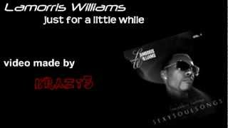 Lamorris Williams - Just for a Little While