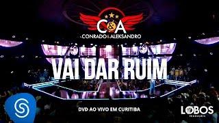Conrado e Aleksandro - Vai dar Ruim (DVD AO VIVO EM CURITIBA)