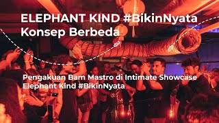 Pengakuan Bams Di Intimate Showcase Elephant Kind #BikinNyata | Kolasedotcom