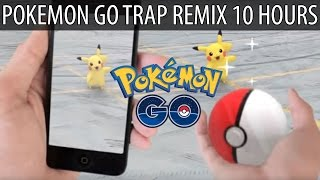 Pokemon Go (Goblins from Mars Trap Remix) 【10 HOURS】