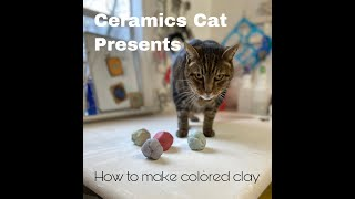 Ceramics Cat Presents How to Make Colored Clay