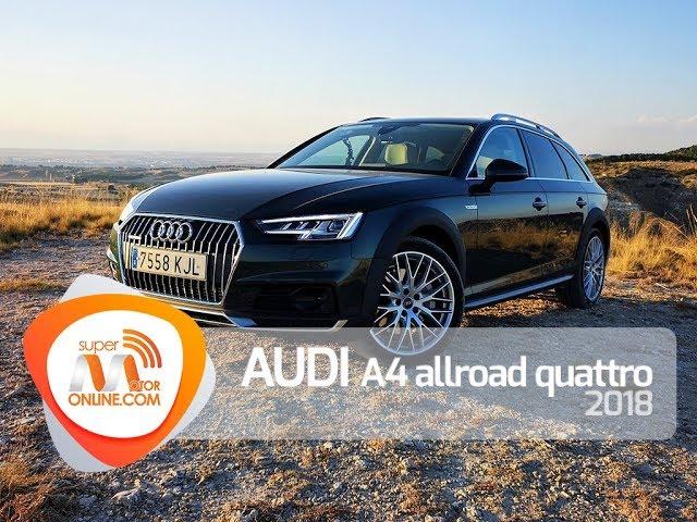Audi A4 allroad 2018 / Al volante / Prueba dinámica / Review / Supermotoronline.com