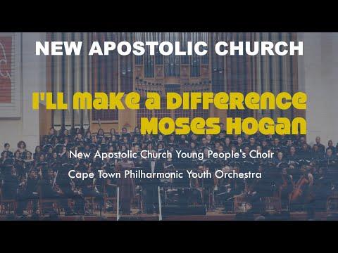 I'll make a difference - Moses Hogan | New Apostolic Church Choir