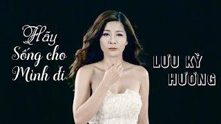 MV Hãy Sống Cho Mình Đi - Lưu Kỳ Hương