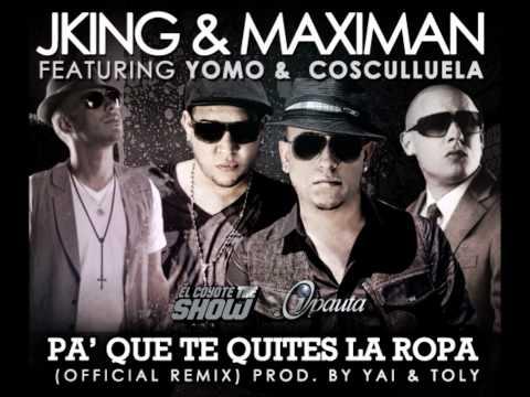 Pa Que te Quites la Ropa (Official Remix) J King y Maximan Ft. Cosculluela & Yomo