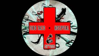 Tiko Taco - Hospital (Original mix) OUT FEB 24,2012 on Beatport