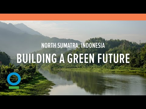 Building a Green Future in North Sumatra, Indonesia (long film) | Conservation International (CI)