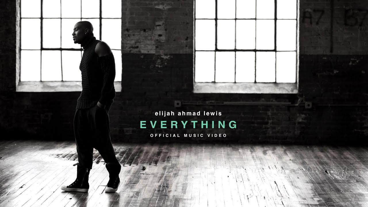 Elijah Ahmad Lewis - Everything  [Official Music Video]