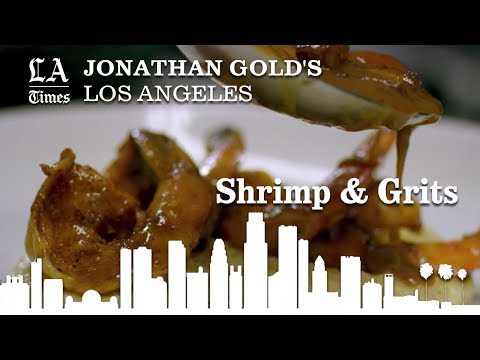Jonathan Gold's Los Angeles: Shrimp & Grits | Los Angeles Times