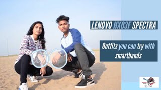 lenovo HX03F SPECTRA || Outfits you can try with smartbands || onespot burners