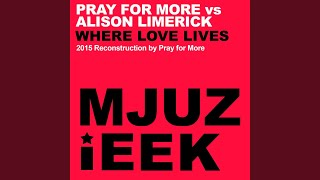 Where Love Lives (Pray For More