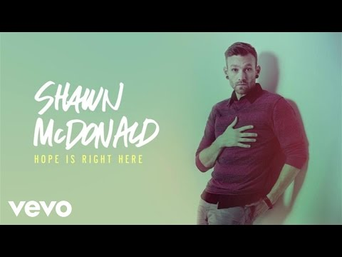 Shawn McDonald - Hope Is Right Here (Audio)