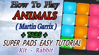 Animals 😈 - ( Martin Garrix )  - Tutorial on Super Pads | Easy Tutorial + Tabs - Rabbit 🐇 Kit