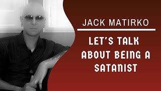 Let's Talk About Being a Satanist | Jack Matirko