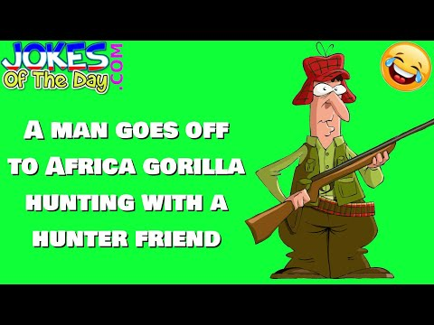 Funny Joke: A man goes off to Africa gorilla hunting with a hunter friend