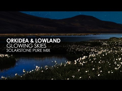 Orkidea & Lowland - Glowing Skies (Solarstone Pure Mix)