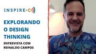 O QUE É DESIGN THINKING? | REINALDO CAMPOS | INSPIRE-C