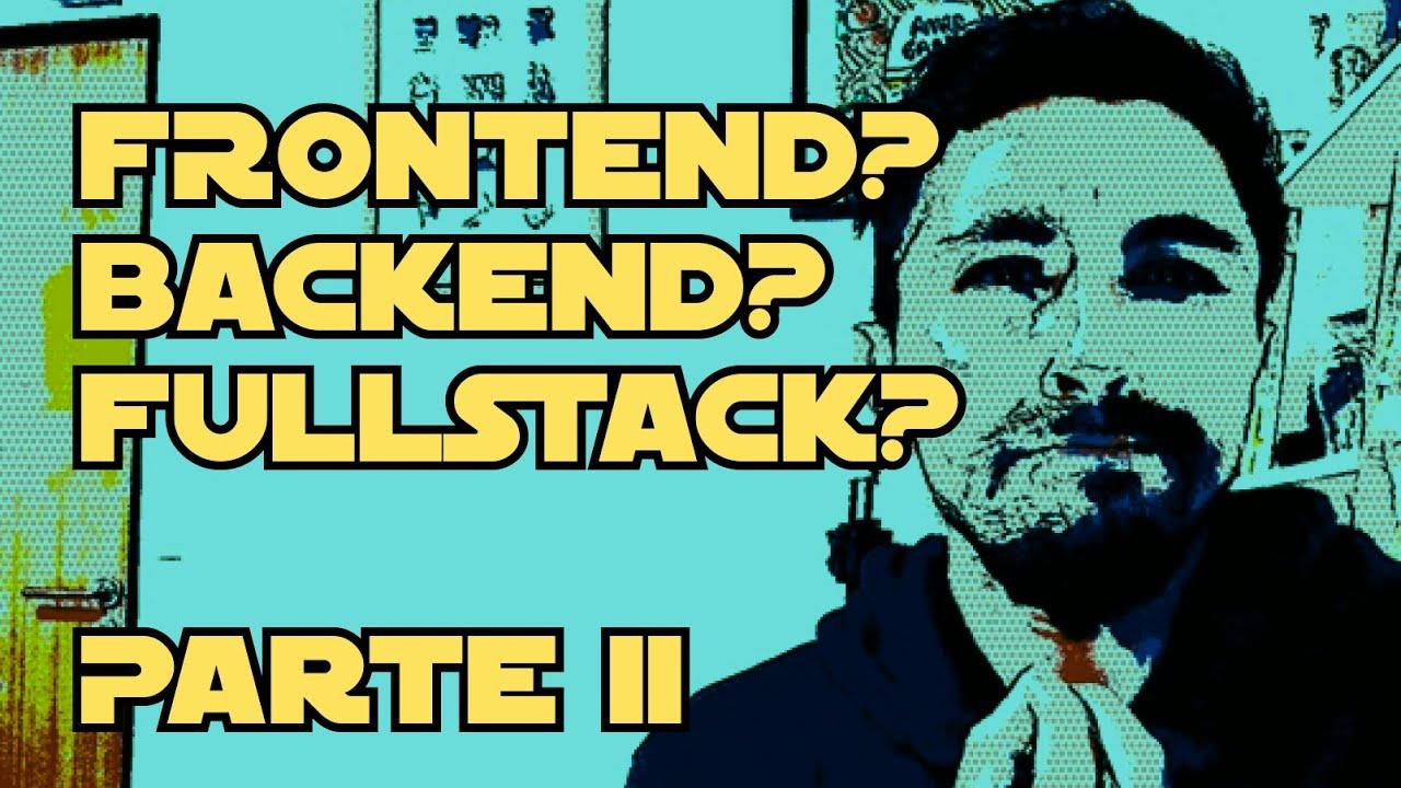 Episodio XXIII - Frontend? Backend? Fullstack? - Segunda parte