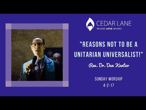 """Reasons Not To Be A Unitarian Universalist!"",  Rev. Dan Kanter, April 2, 2017, 11 am -- 3:30 pm"