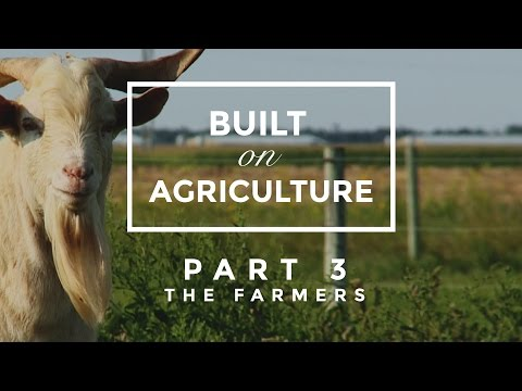 Built On Agriculture Part 3 - The Farmers