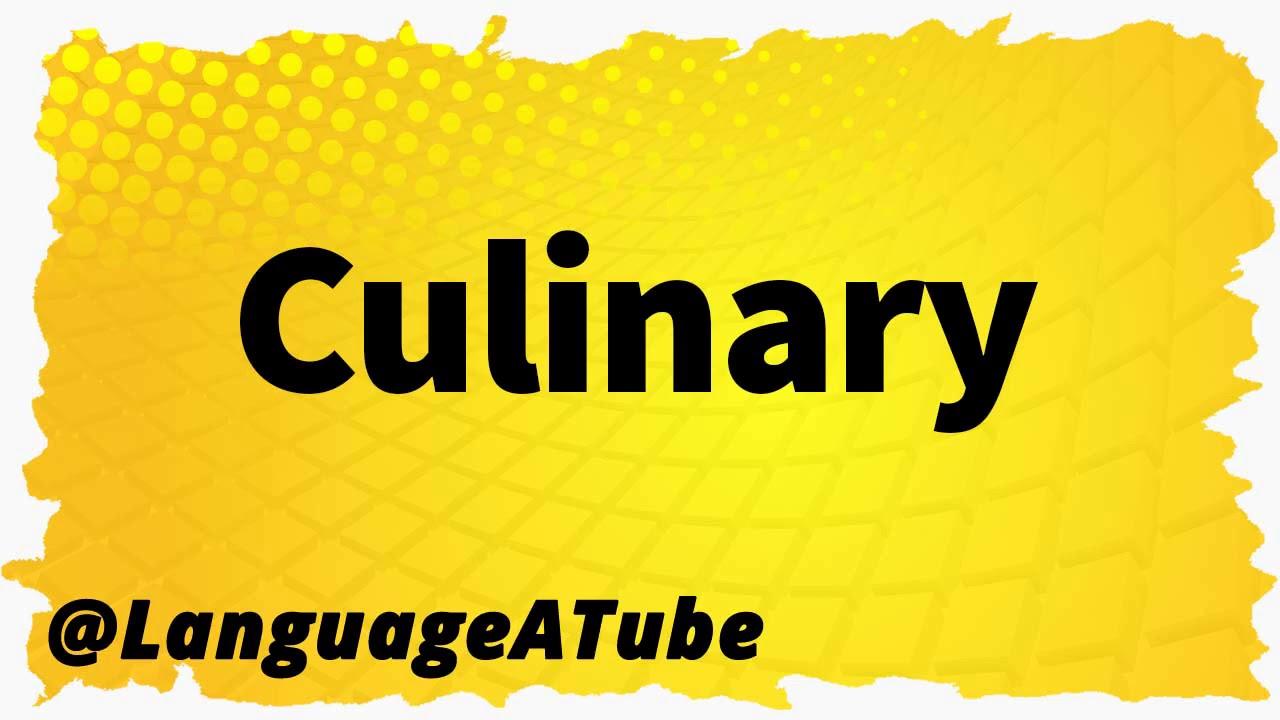 Culinary Pronunciation ⚡️ How To Pronounce Culinary!