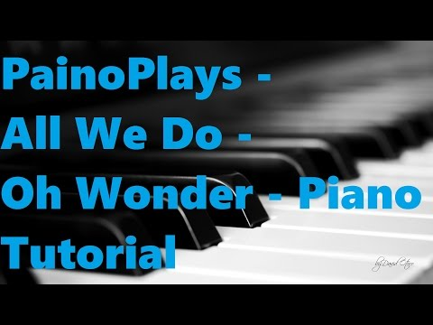 PianoPlays - All We Do - Oh Wonder - Piano Tutorial