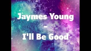 Download Lagu Jaymes Young - I'll Be Good MP3