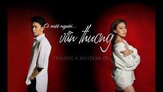 [Official MV] Có Một Người Vẫn Thương - Nguyễn Hải Yến ft Tăng Phúc